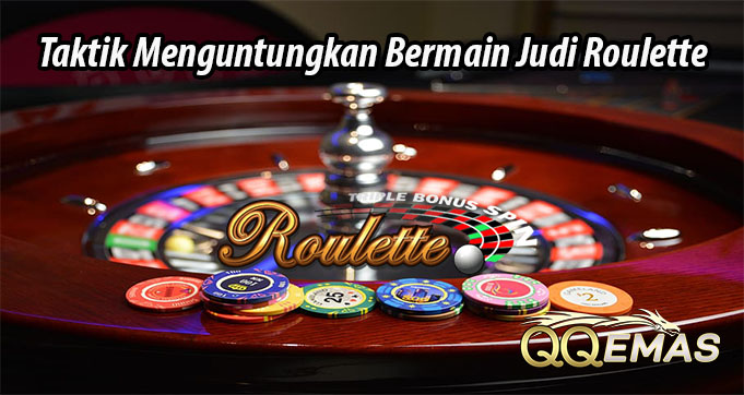 Taktik Menguntungkan Bermain Judi Roulette